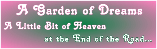 A Garden of Dreams - A Little Bit of Heaven at the End of the Road